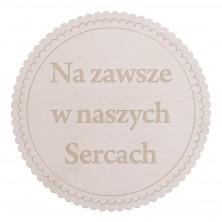 Drewniane kapselek dekoracyjny Na zawsze w naszych Sercach